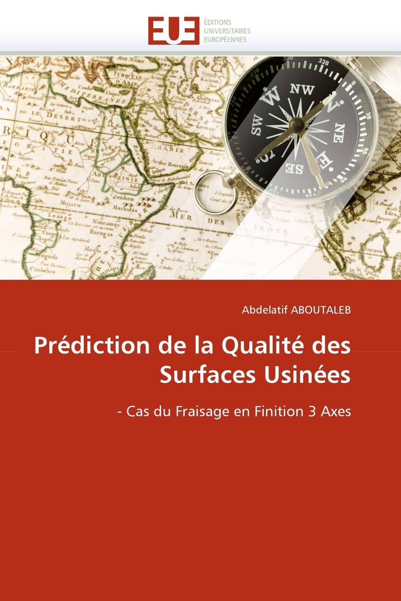 Prédiction de la Qualité des Surfaces Usinées: - Cas du Fraisage en Finition 3 Axes (Omn.Univ.Europ.) (French Edition) PDF