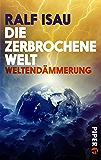 Die zerbrochene Welt: Weltendämmerung (Die zerbrochene Welt 3)