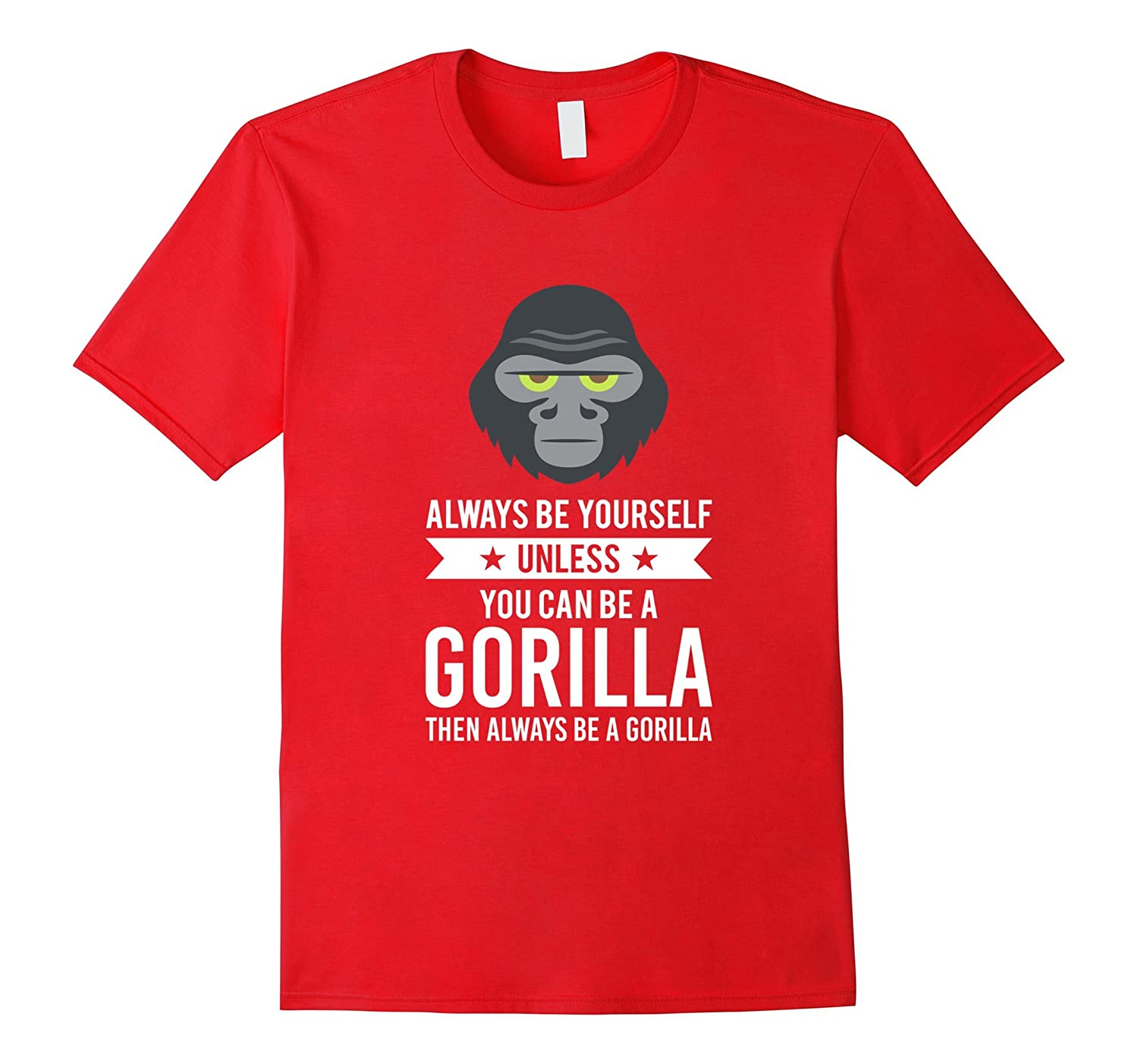 Always Be Yourself Unless You Can Be A Gorilla T-Shirt-Art