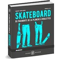 Skateboard : 50 fragments de la planche à roulettes