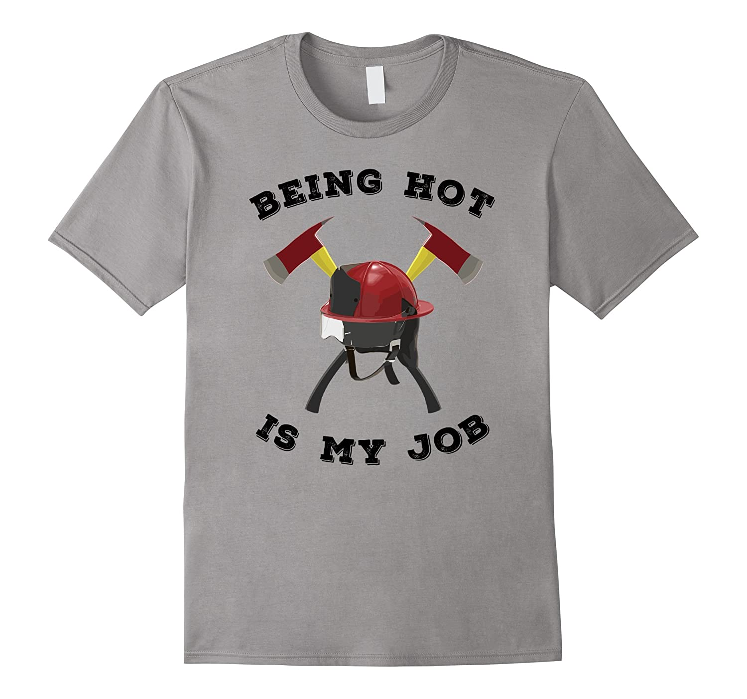Being Hot Is My Job Fireman Tee Firefighter Graphic T-Shirt-TJ