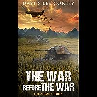 The War Before The War: A Vietnam War Novel (The Airmen Series Book 2)