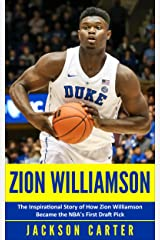 Zion Williamson: The Inspirational Story of How Zion Williamson Became the NBA's First Draft Pick Kindle Edition