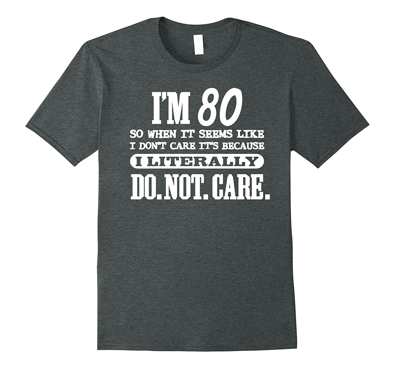 80 Literally Do Not Care Shirt Funny 80th Birthday Gift-PL