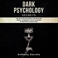 Dark Psychology Secrets: The Art of Reading People and Defeating Mental Vulnerability with the Power of Emotional Manipulation