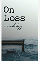 On Loss: An Anthology Kindle Edition