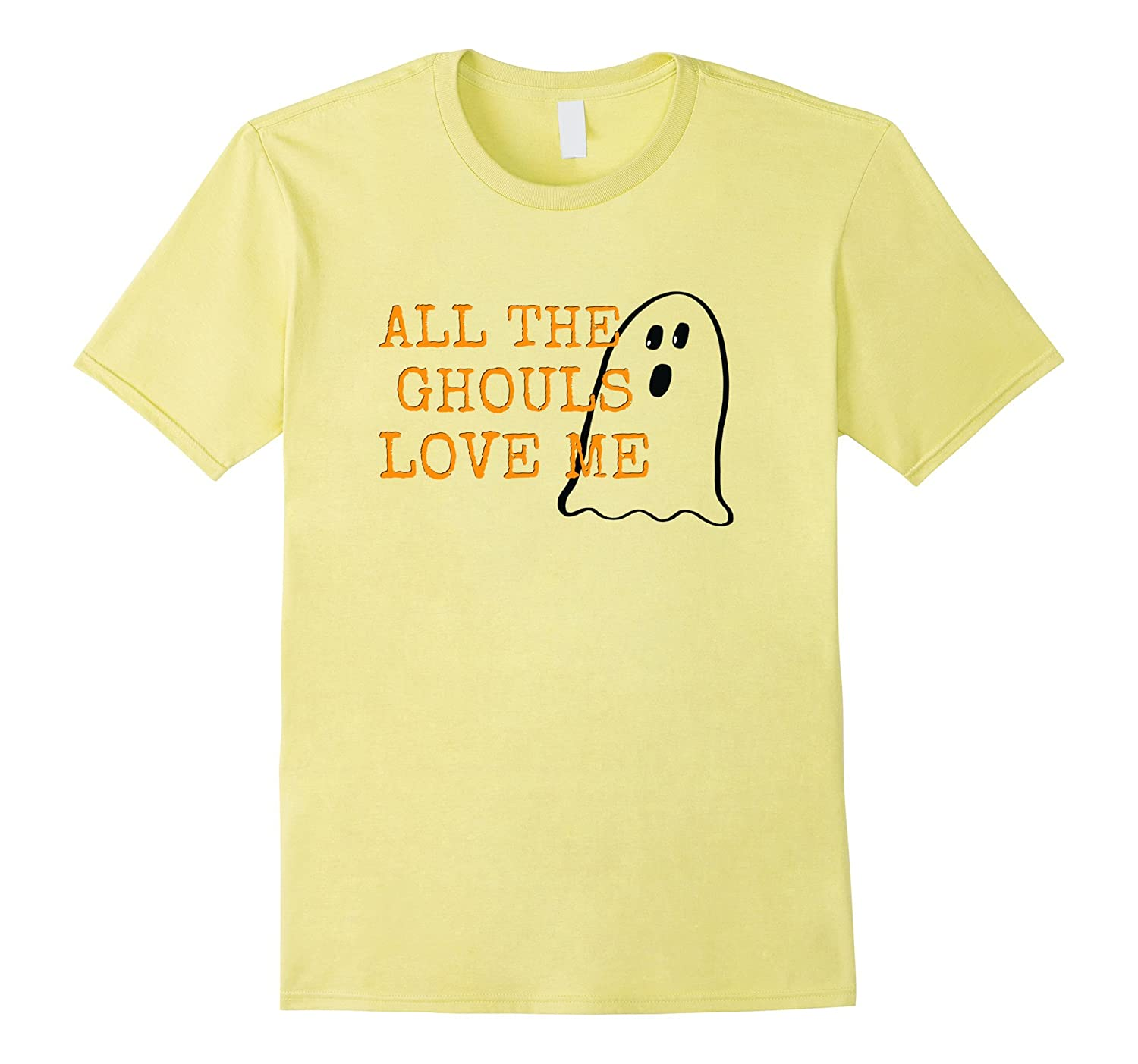All The Ghouls Love Me Tshirt, Haunted Halloween Ghost Tee-T-Shirt