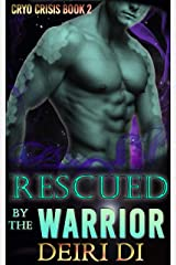 Rescued by the Warrior: A Knotty Alien Proximity Romance (Cryo Crisis Book 2) Kindle Edition