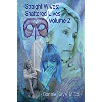 Straight Wives, Shattered Lives Volume 2: True Stories of Women Married to Gay & Bisexual Men