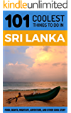 Sri Lanka: Sri Lanka Travel Guide: 101 Coolest Things to Do in Sri Lanka (Sri Lanka Travel, Colombo, Galle, Sri Lanka Holidays, Sri Lanka Safari)