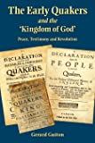 The Early Quakers and the Kingdom of God: Peace, Testimony and Revolution
