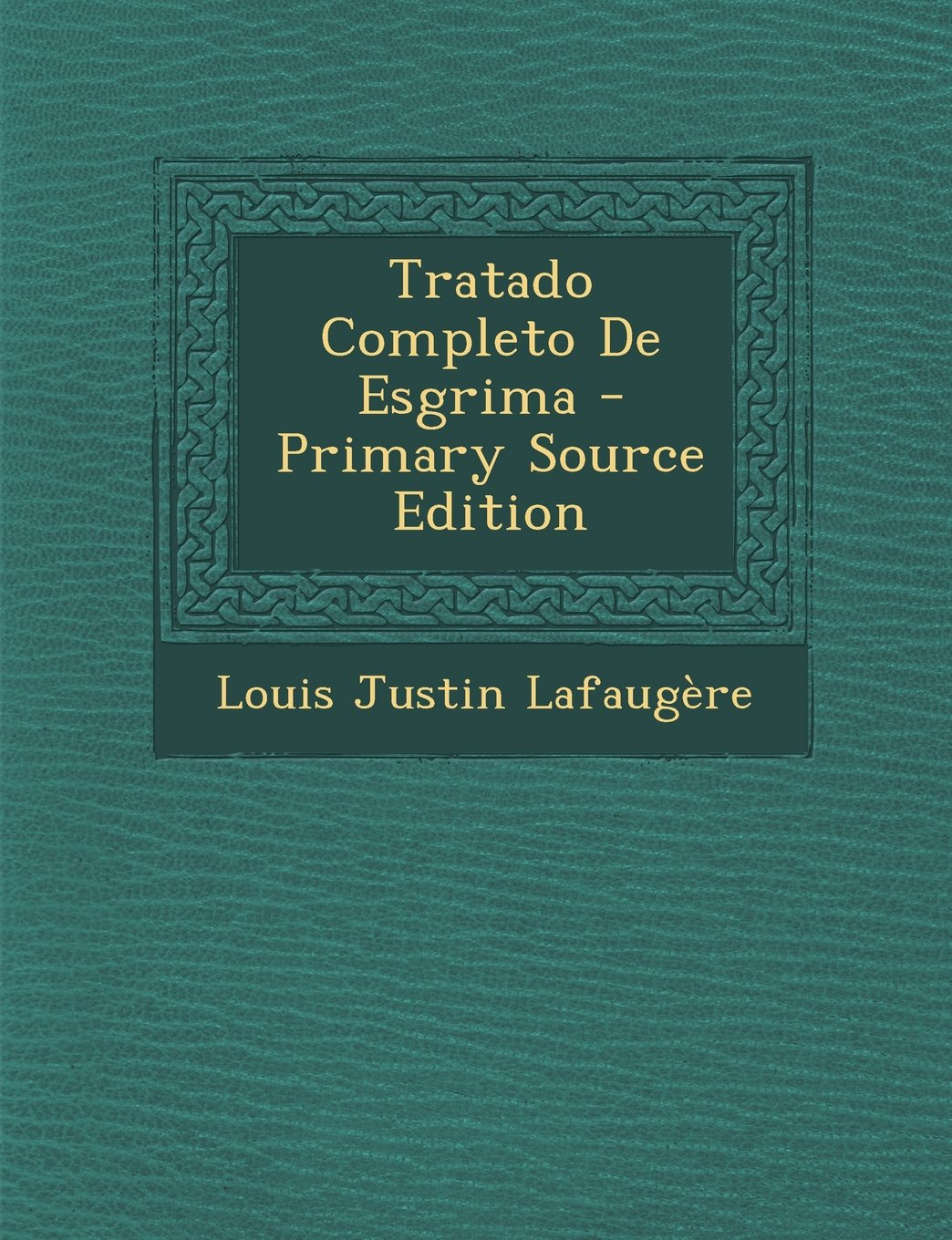 Tratado Completo de Esgrima - Primary Source Edition (Spanish Edition) ebook