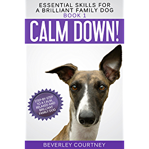 Calm Down!: Step-by-Step to a Calm, Relaxed, and Brilliant Family Dog (Essential Skills for a Brilliant Family Dog Book…