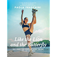 Like the Lion and the Butterfly: Set Free the Energy and Talent inside of You (English Edition)