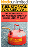 Fuel Storage for Survival: The Most Essential Tips and Tricks that Every Prepper Needs to Know: (Survival Guide, Prepping)