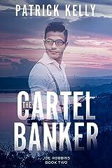 The Cartel Banker: A Financial Thriller (Joe Robbins Financial Thriller Series Book 2) Kindle Edition