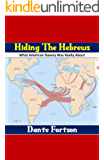Hiding The Hebrews: Did America Kidnap The Lost Tribes of Israel? (English Edition)