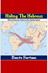 Hiding The Hebrews: Did America Kidnap The Lost Tribes of Israel? Kindle Edition