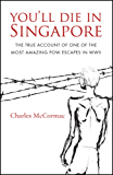 You'll Die in Singapore: The True Account of One of the Most Amazing POW Escapes in WWII
