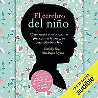 El Cerebro del Niño: 12 Estrategias Revolucionarias para Cultivar la Mente en Desarrollo de tu Hijo