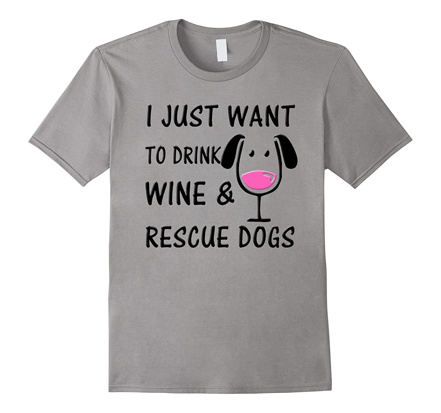 Dogs rescue shirt - i just want to drink wine  rescue dogs-RT
