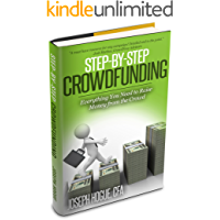 Step by Step Crowdfunding: Everything You Need to Raise Money from the Crowd for Small Business Crowdfunding and…