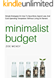 Minimalist Budget: Simple Strategies On How To Save More, Spend Less, And Curb Spending Temptation (Without Living On Ramen) (English Edition)
