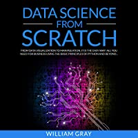Data Science from Scratch: From Data Visualization to Manipulation: It Is the Easy Way! All You Need for Business Using the Basic Principles of Python and Beyond (Revised & Expanded Edition)