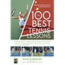 The 100 Best Tennis Lessons: A Player's Guide from Practice Court to the Match Court (English Edition)