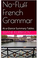 No-Fluff French Grammar: At-a-Glance Summary Tables (French Edition) Kindle Edition