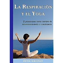 La respiración y el yoga: El pranayama como camino de autoconocimiento y crecimiento (Spanish Edition) Jan 1, 2018