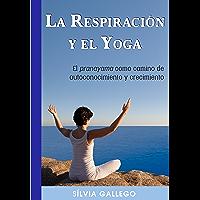La respiración y el yoga: El pranayama como camino de autoconocimiento y crecimiento (Spanish Edition)
