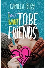 I Don't Want To Be Friends: A New Adult College Romance (Just Friends Book 4) Kindle Edition