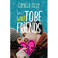 I Don't Want To Be Friends: A New Adult College Romance (Just Friends Book 4) book cover