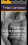Tântrica para homens: Elimine suas dúvidas sobre a prática (Papos entre homens Livro 1)