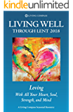Living Well Through Lent 2018: Loving with All Your Heart, Soul, Strength, and Mind