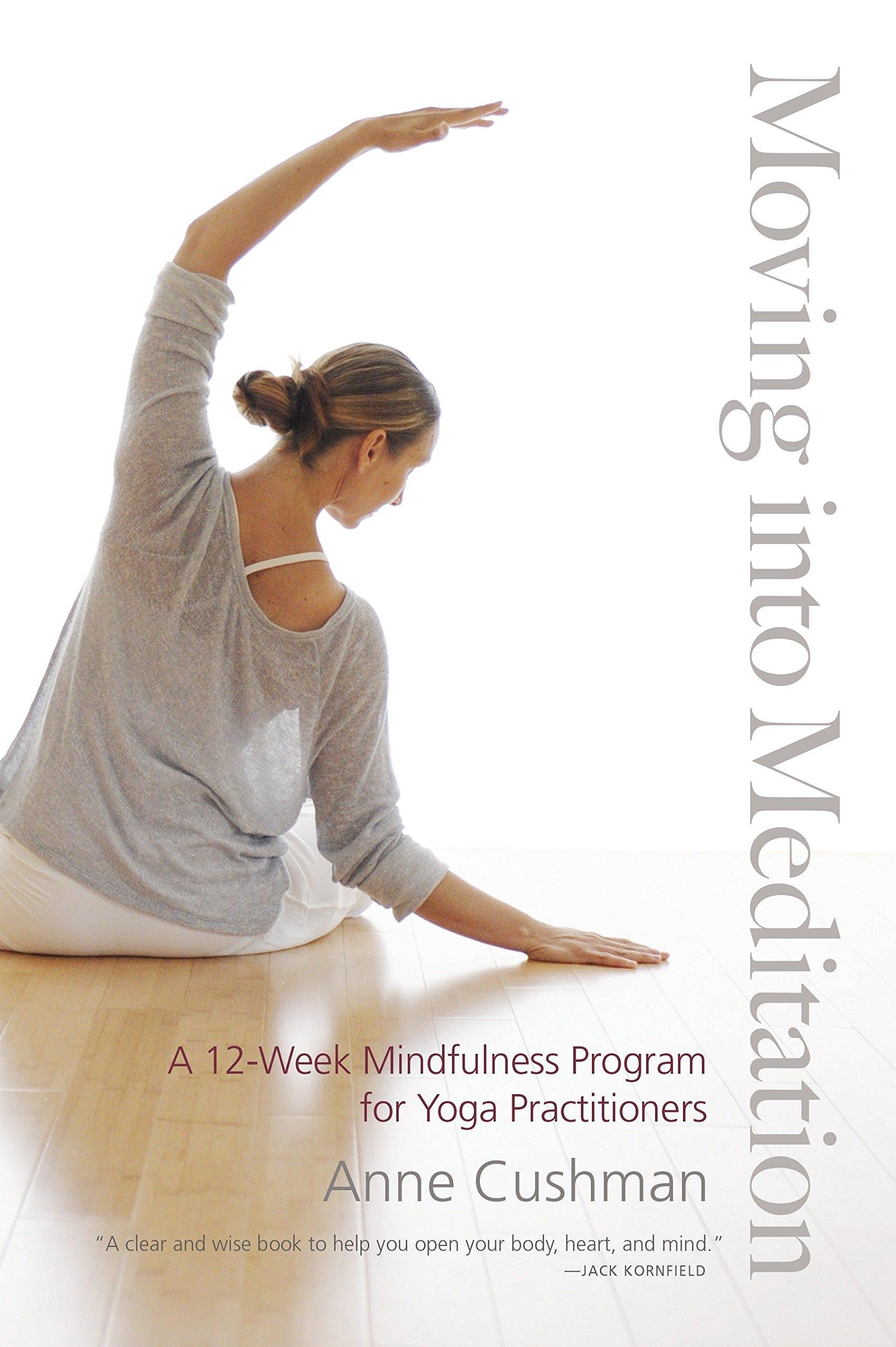 Moving Into Meditation A 12-Week Mindfulness Program for ...