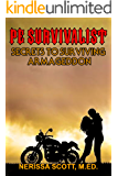 PE Survivalist: Secrets to Surviving Armageddon: A Complete Guide to Out-living the Zombie Apocalypse, Nuclear War, Government Manipulation and Intimate Relationships