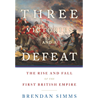 Three Victories and a Defeat: The Rise and Fall of the First British Empire (English Edition)