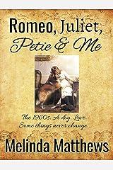 Romeo, Juliet, Petie & Me Kindle Edition