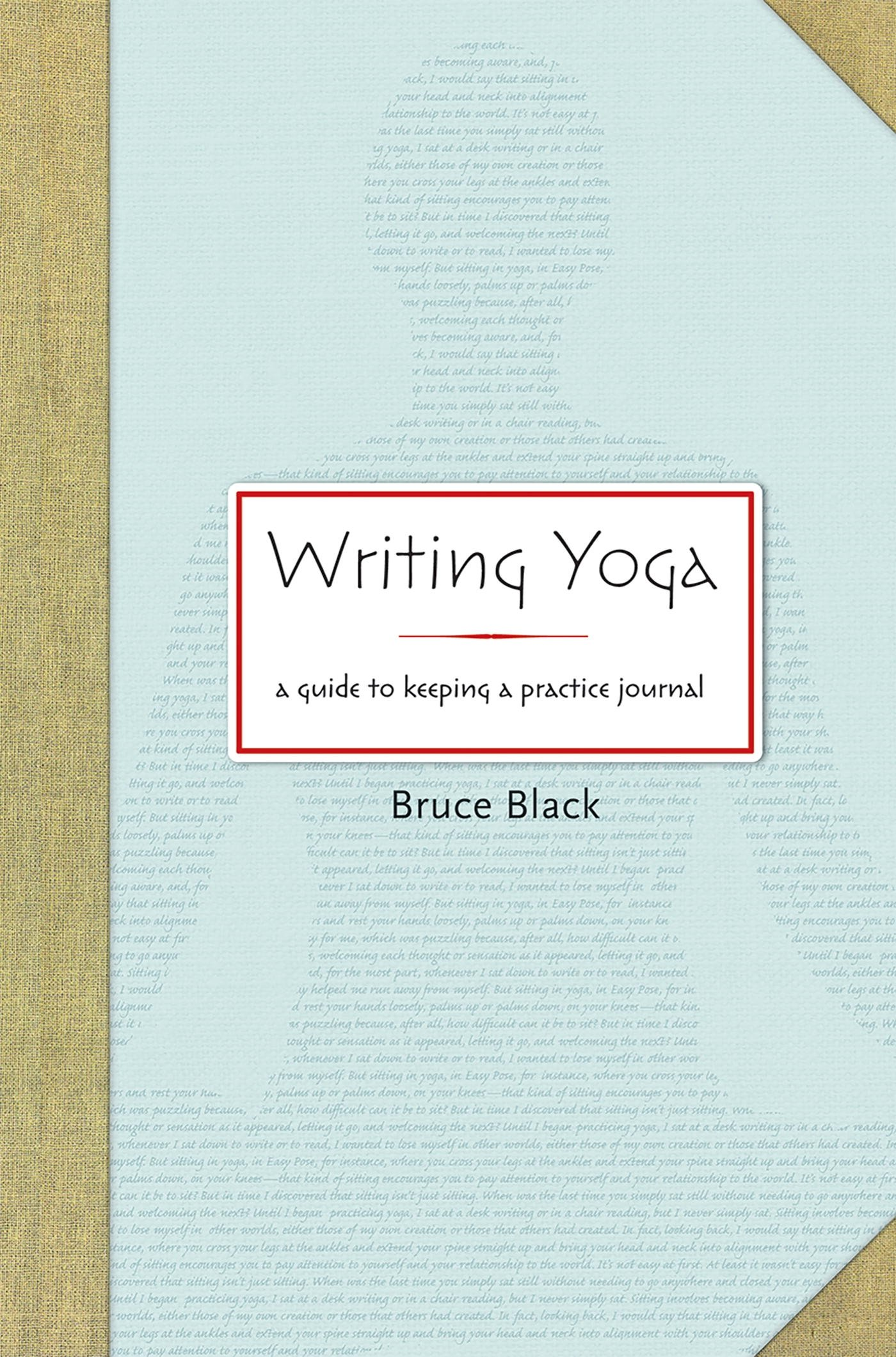 Writing Yoga: A Guide to Keeping a Practice Journal: Bruce Black:  9781930485280: Amazon.com: Books