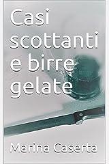 Casi scottanti e birre gelate (Italian Edition) Kindle Edition