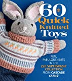 60 Quick Knitted Toys: Fun, Fabulous Knits in the 220 Superwash® Collection from Cascade Yarns® (60 Quick Knits Collection)
