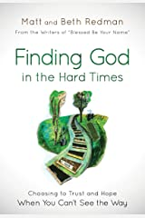 Finding God in the Hard Times: Choosing to Trust and Hope When You Can't See the Way Kindle Edition