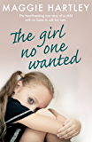 The Girl No One Wanted: The heartbreaking true story of a child with no home to call her own (English Edition)