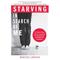 Starving In Search of Me: A Coming-of-Age Story of Overcoming An Eating Disorder and Finding Self-Acceptance (LGBT, Eating Disorders, Anorexia Memoir, ... of The Anorexia Recovery Skills Workbook)