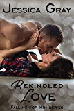 Rekindled Love: Falling for Him Series