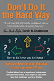 Don't Do It the Hard Way - 2020 Edition: Avoid the Seven Biggest Mistakes that Entrepreneurs Make (Uncle Ralph's Books…
