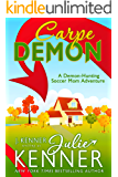 Carpe Demon: A Paranormal Women's Fiction Novel (Demon-Hunting Soccer Mom Book 1)