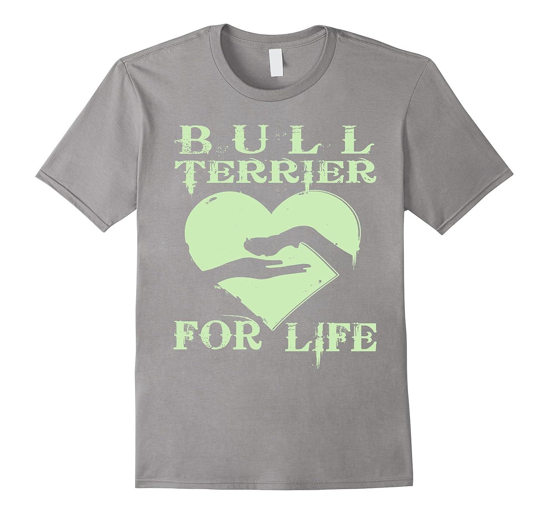 Bull Terrier shirt | Bull Terrier For Life Dog T shirt-Art